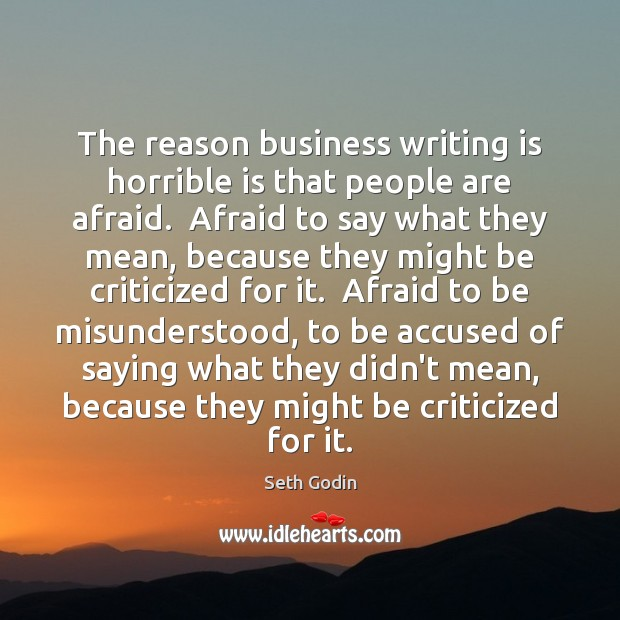 The reason business writing is horrible is that people are afraid.  Afraid Image