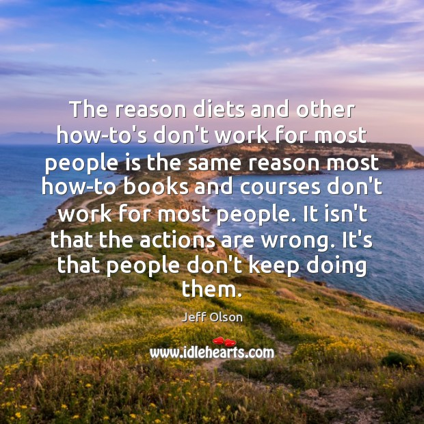 The reason diets and other how-to's don't work for most people is Image