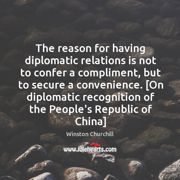 The reason for having diplomatic relations is not to confer a compliment, Image
