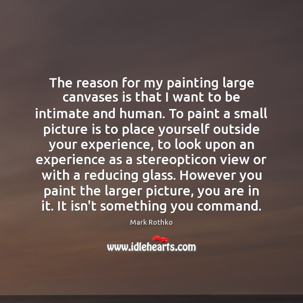 Image, The reason for my painting large canvases is that I want to