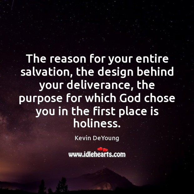 The reason for your entire salvation, the design behind your deliverance, the Design Quotes Image