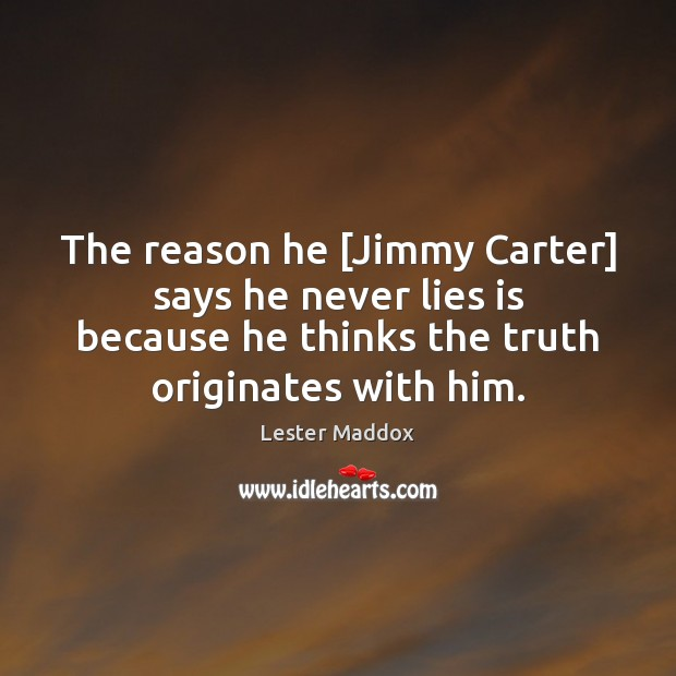 The reason he [Jimmy Carter] says he never lies is because he Image