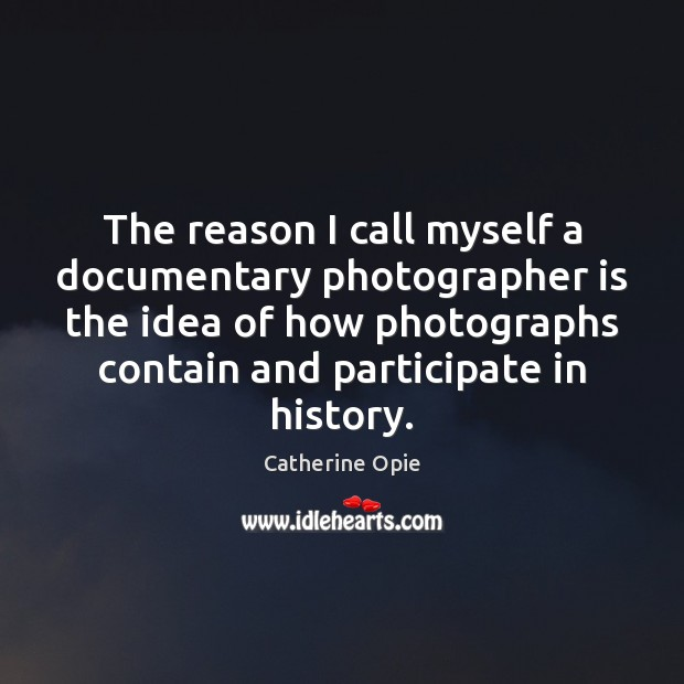 Image, The reason I call myself a documentary photographer is the idea of