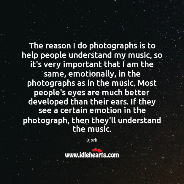 The reason I do photographs is to help people understand my music, Image