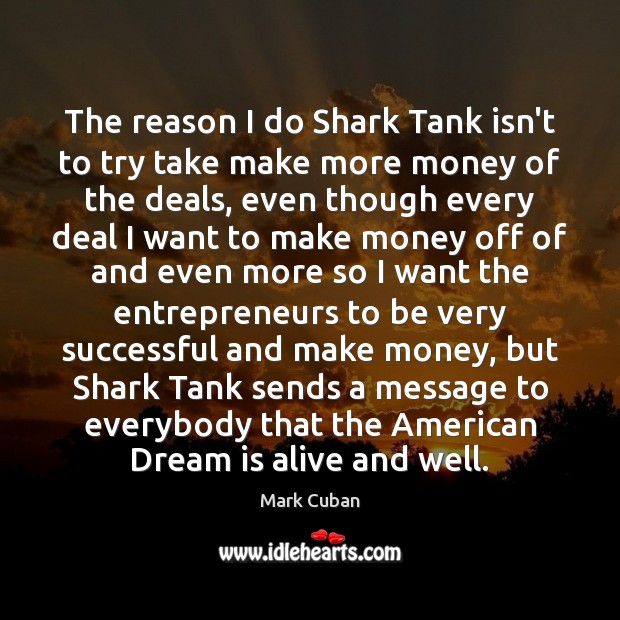 The reason I do Shark Tank isn't to try take make more Image