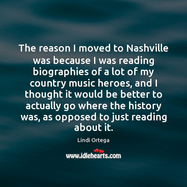 The reason I moved to Nashville was because I was reading biographies Image