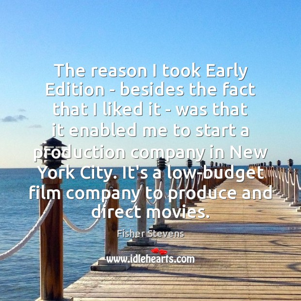 Fisher Stevens Picture Quote image saying: The reason I took Early Edition – besides the fact that I