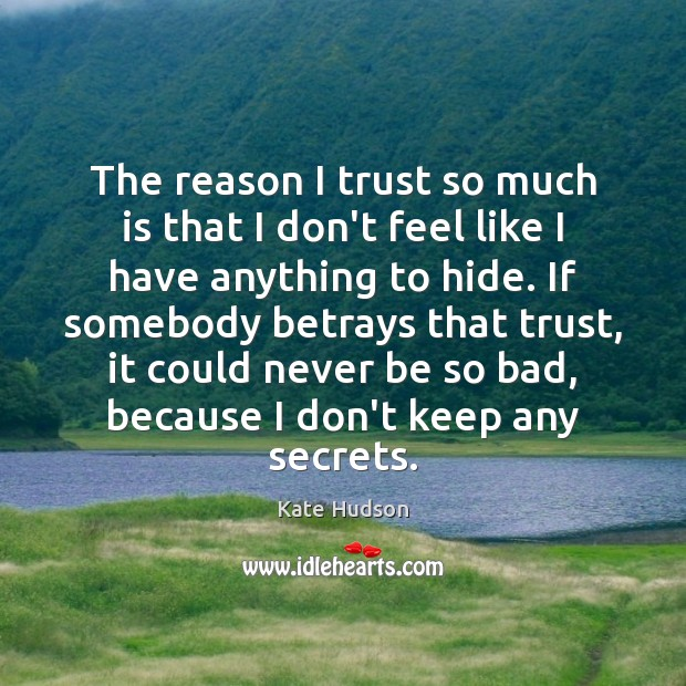 The reason I trust so much is that I don't feel like Kate Hudson Picture Quote