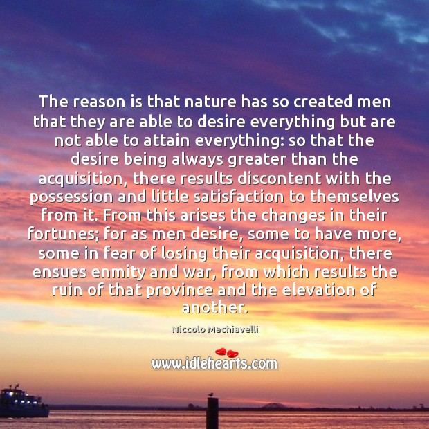 The reason is that nature has so created men that they are Niccolo Machiavelli Picture Quote
