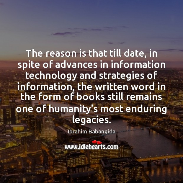 The reason is that till date, in spite of advances in information Ibrahim Babangida Picture Quote