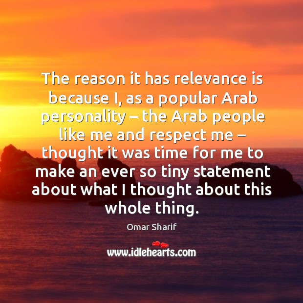The reason it has relevance is because i, as a popular arab personality Image