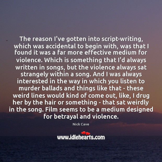 Image, The reason I've gotten into script-writing, which was accidental to begin with,