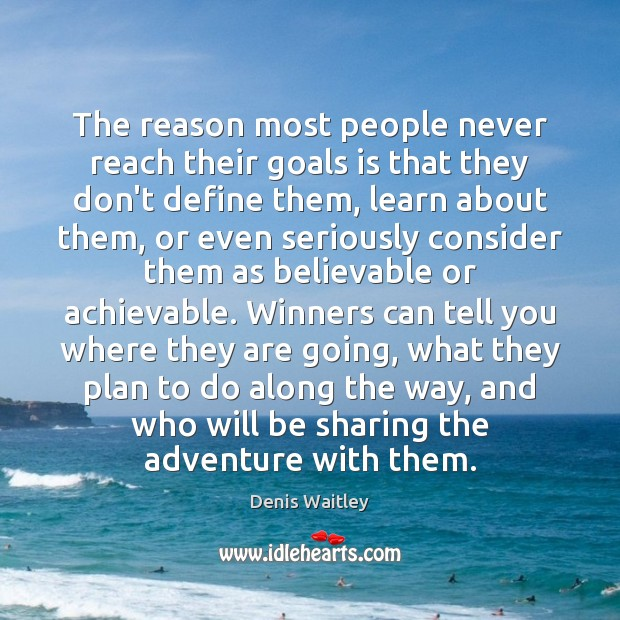 The reason most people never reach their goals is that they don't Denis Waitley Picture Quote
