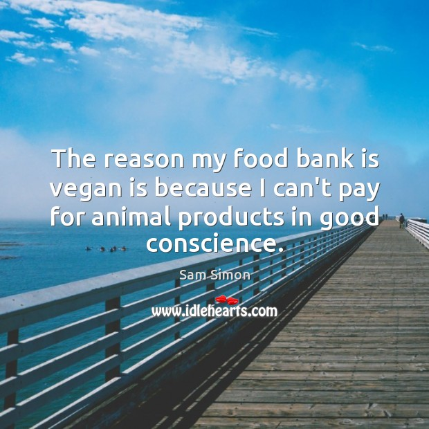 The reason my food bank is vegan is because I can't pay Image