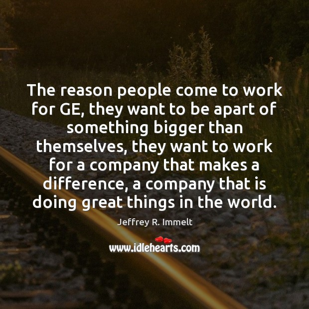 The reason people come to work for GE, they want to be Image