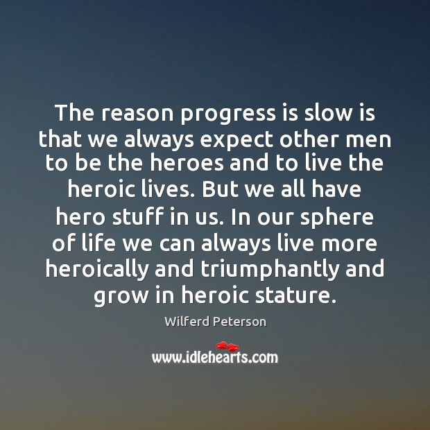 The reason progress is slow is that we always expect other men Wilferd Peterson Picture Quote