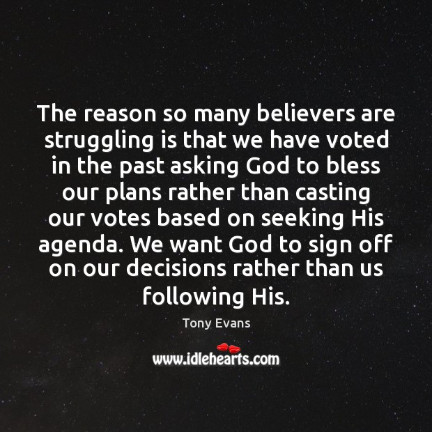 The reason so many believers are struggling is that we have voted Tony Evans Picture Quote
