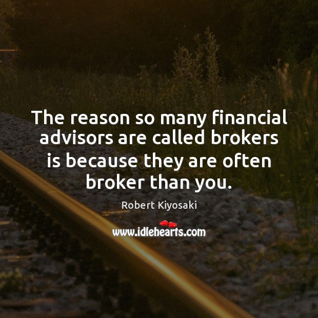 The reason so many financial advisors are called brokers is because they Image