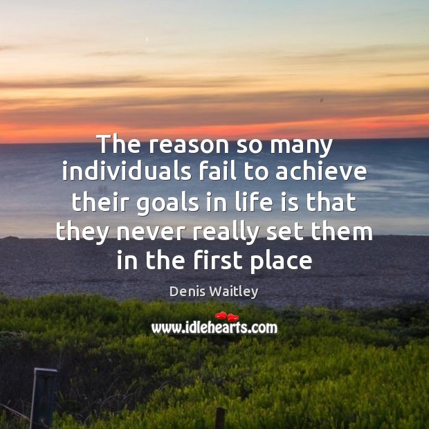 The reason so many individuals fail to achieve their goals in life Denis Waitley Picture Quote