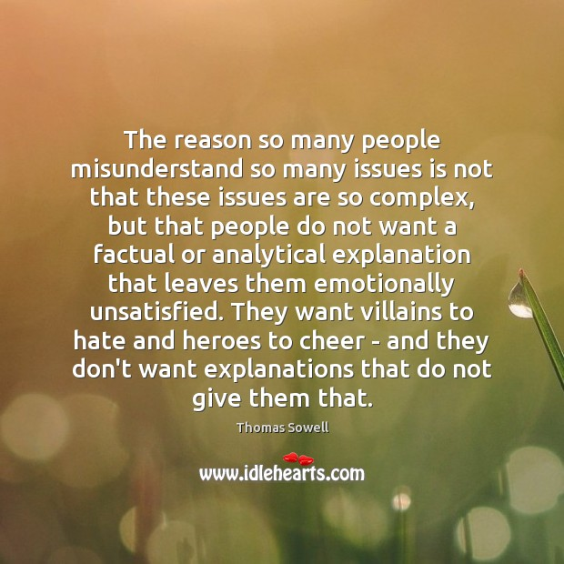 The reason so many people misunderstand so many issues is not that Thomas Sowell Picture Quote