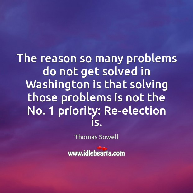The reason so many problems do not get solved in Washington is Thomas Sowell Picture Quote