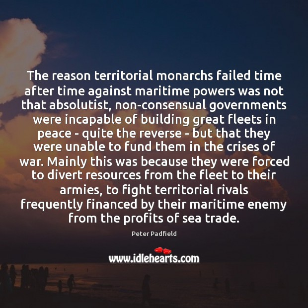 The reason territorial monarchs failed time after time against maritime powers was Enemy Quotes Image