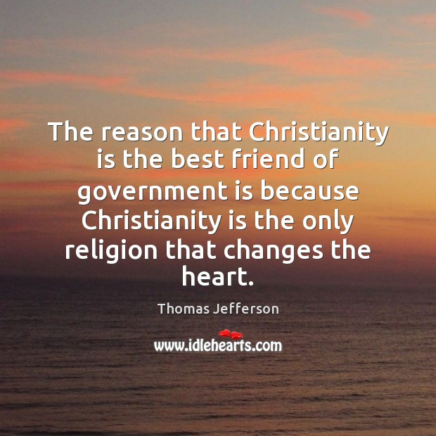 Image, The reason that Christianity is the best friend of government is because