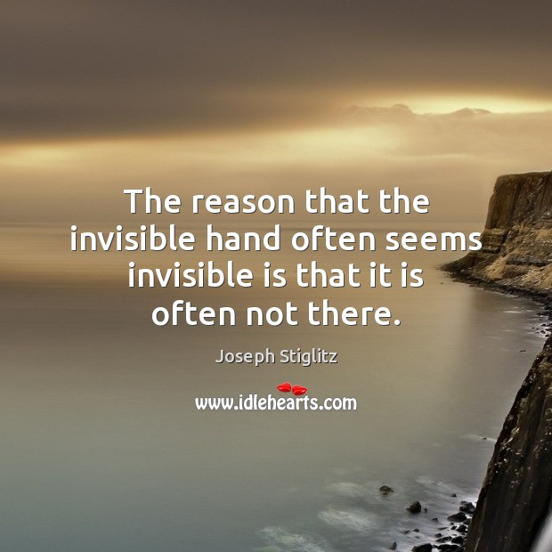 Image, The reason that the invisible hand often seems invisible is that it is often not there.