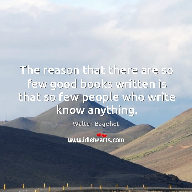The reason that there are so few good books written is that so few people who write know anything. Image