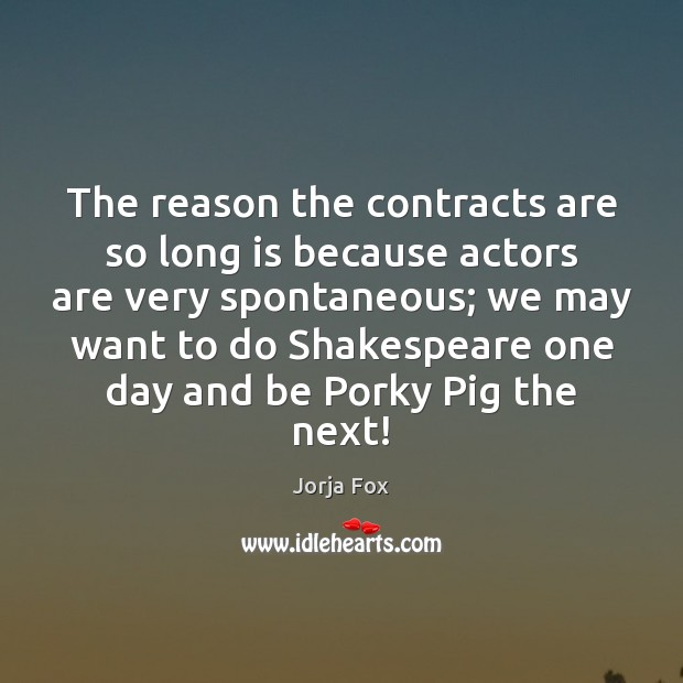 Image, The reason the contracts are so long is because actors are very