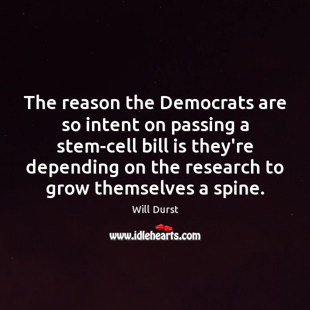 The reason the Democrats are so intent on passing a stem-cell bill Image