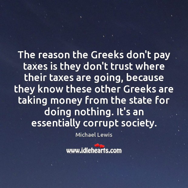 The reason the Greeks don't pay taxes is they don't trust where Don't Trust Quotes Image