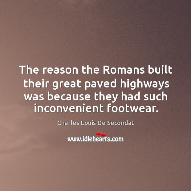 The reason the romans built their great paved highways was because they had such inconvenient footwear. Image