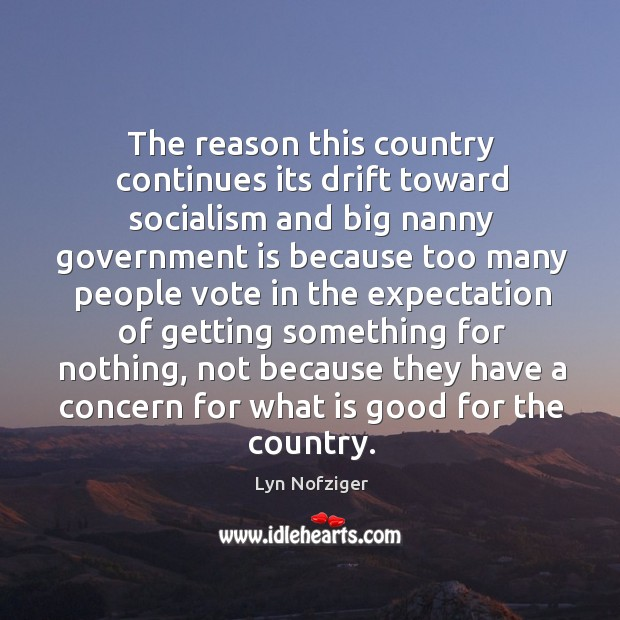 The reason this country continues its drift toward socialism and big nanny government Image
