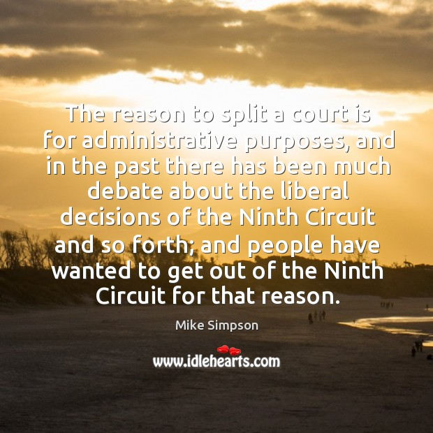 The reason to split a court is for administrative purposes, and in the past there has been much Image