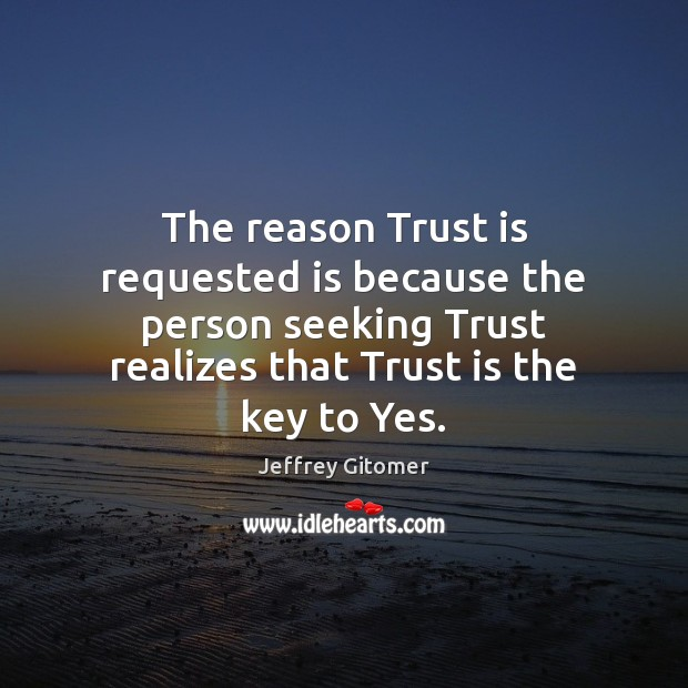 The reason Trust is requested is because the person seeking Trust realizes Trust Quotes Image