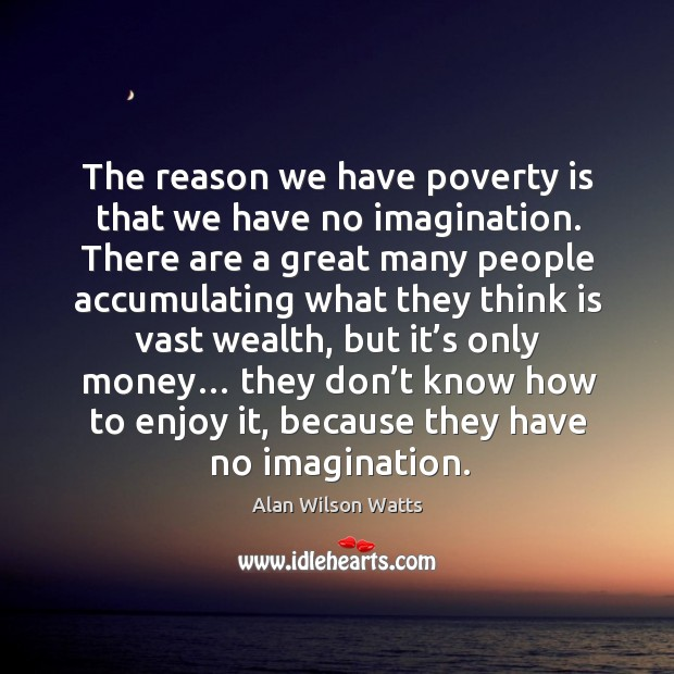 Image, The reason we have poverty is that we have no imagination.