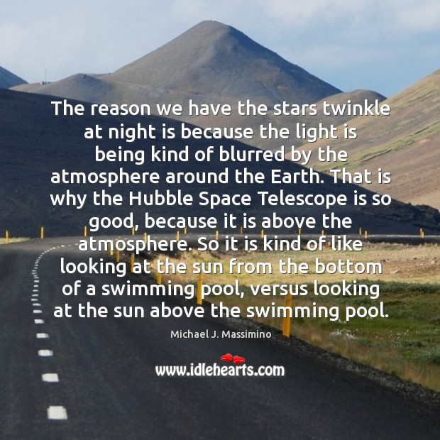 The reason we have the stars twinkle at night is because the Image