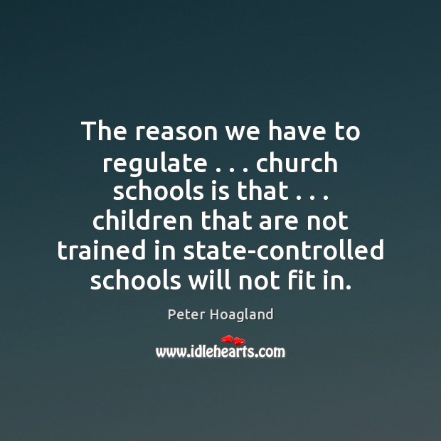 The reason we have to regulate . . . church schools is that . . . children that Image