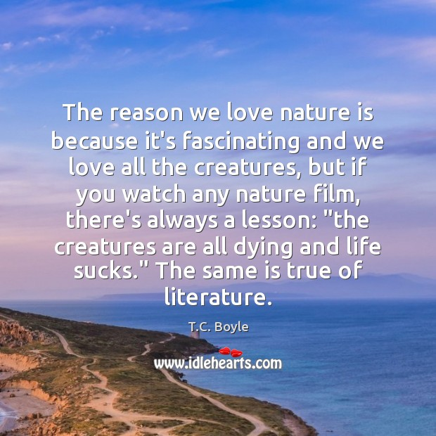 The reason we love nature is because it's fascinating and we love Image
