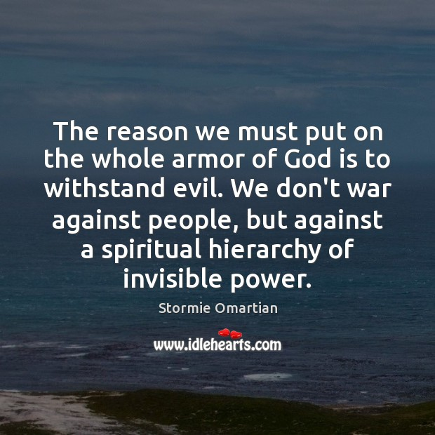 The reason we must put on the whole armor of God is Stormie Omartian Picture Quote