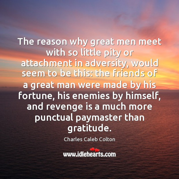 The reason why great men meet with so little pity or attachment Revenge Quotes Image