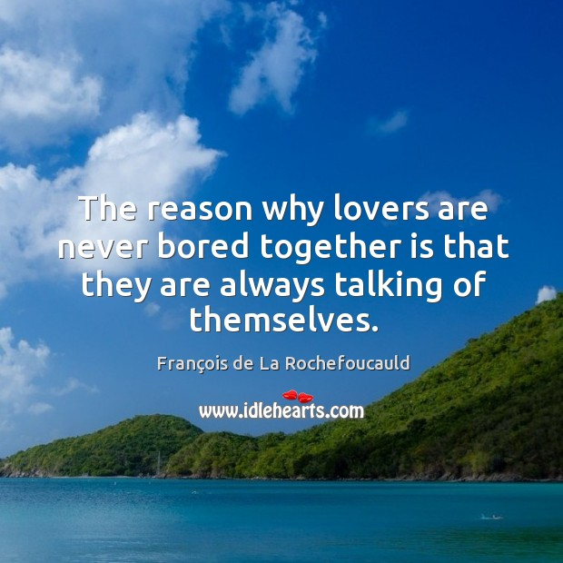 The reason why lovers are never bored together is that they are Image