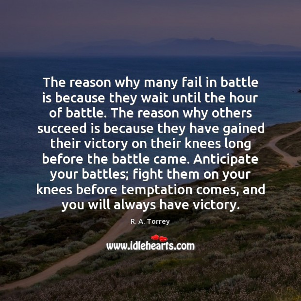 The reason why many fail in battle is because they wait until Image