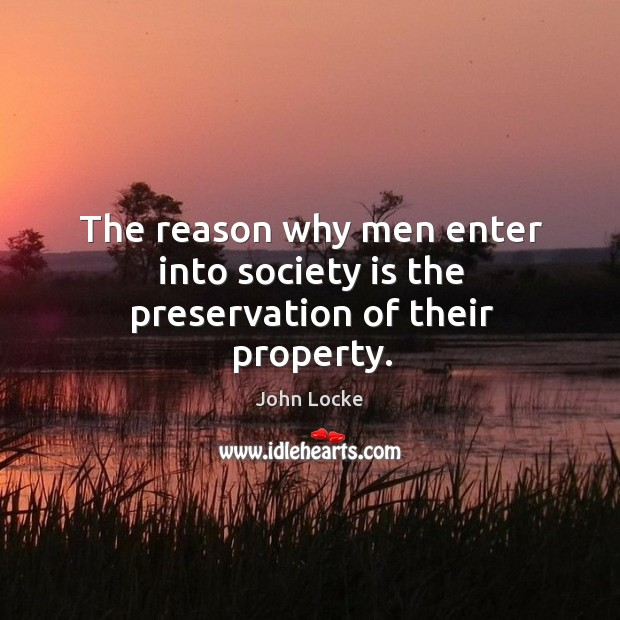Image, The reason why men enter into society is the preservation of their property.