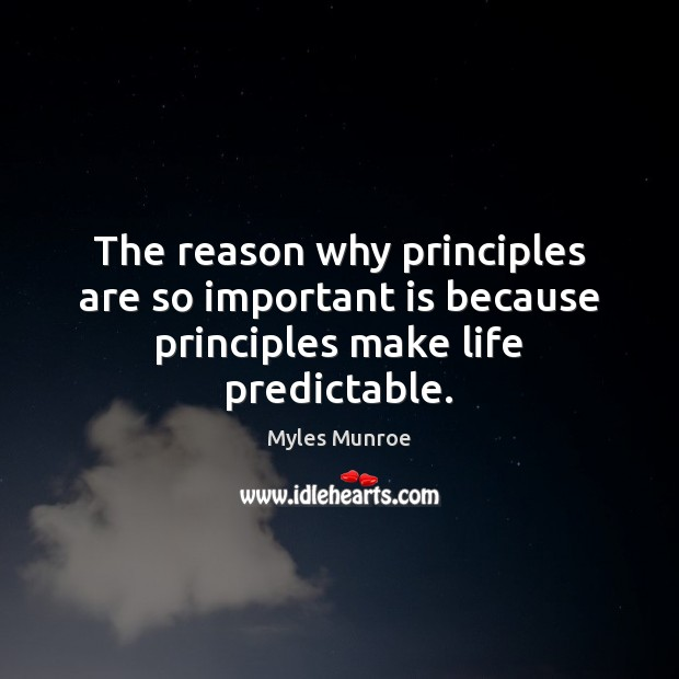 The reason why principles are so important is because principles make life predictable. Myles Munroe Picture Quote