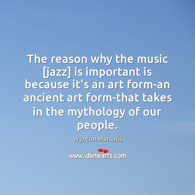 The reason why the music [jazz] is important is because it's an Wynton Marsalis Picture Quote