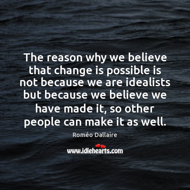 The reason why we believe that change is possible is not because Change Quotes Image