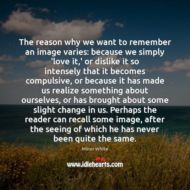 Image, The reason why we want to remember an image varies: because we