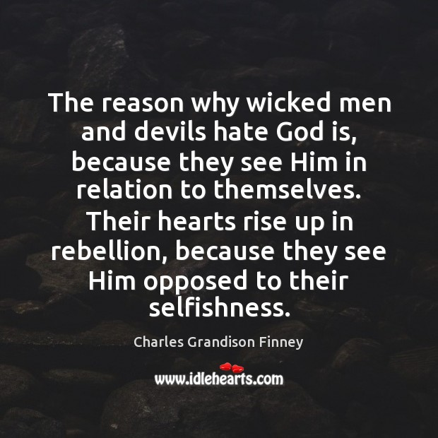 The reason why wicked men and devils hate God is, because they Charles Grandison Finney Picture Quote